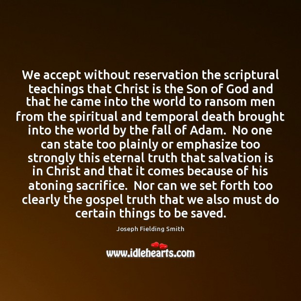 We accept without reservation the scriptural teachings that Christ is the Son Eternal Truth Quotes Image