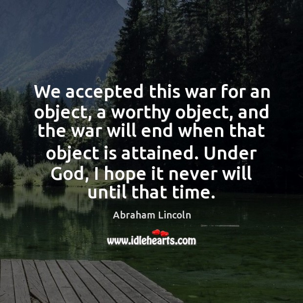 Image about We accepted this war for an object, a worthy object, and the