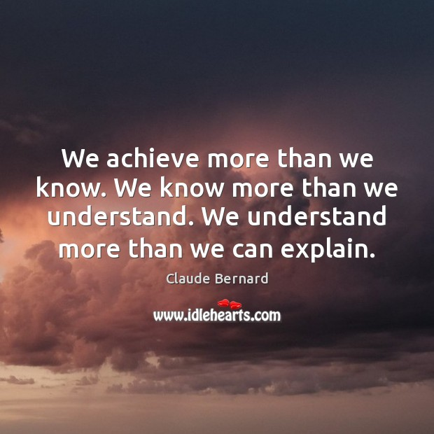 Image, We achieve more than we know. We know more than we understand.