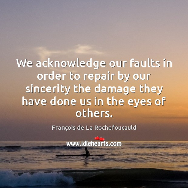 Image, We acknowledge our faults in order to repair by our sincerity the
