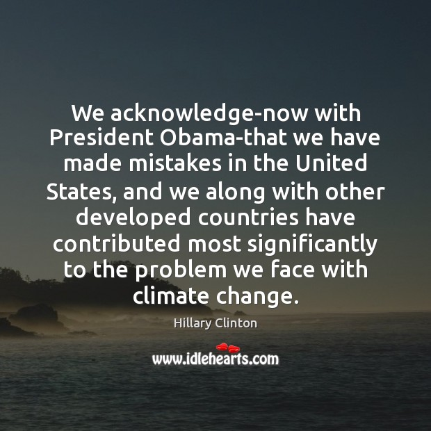 Image, We acknowledge-now with President Obama-that we have made mistakes in the United