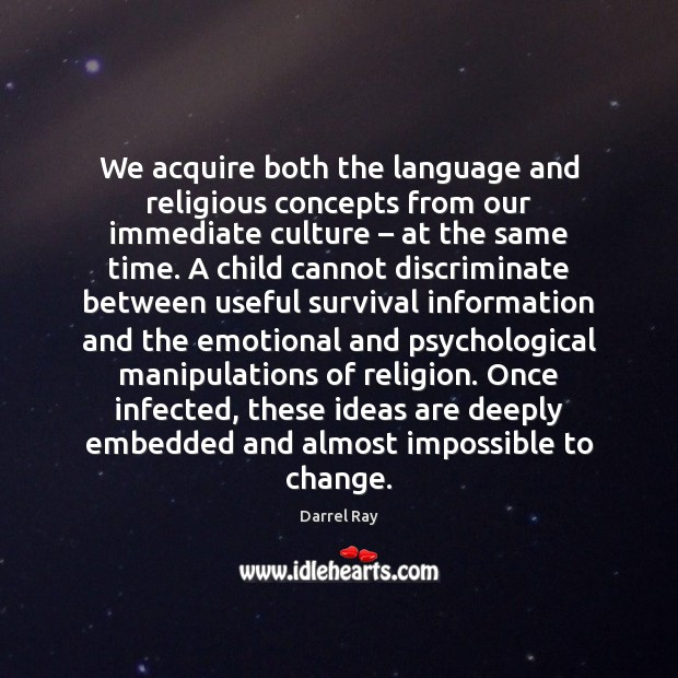 We acquire both the language and religious concepts from our immediate culture – Image