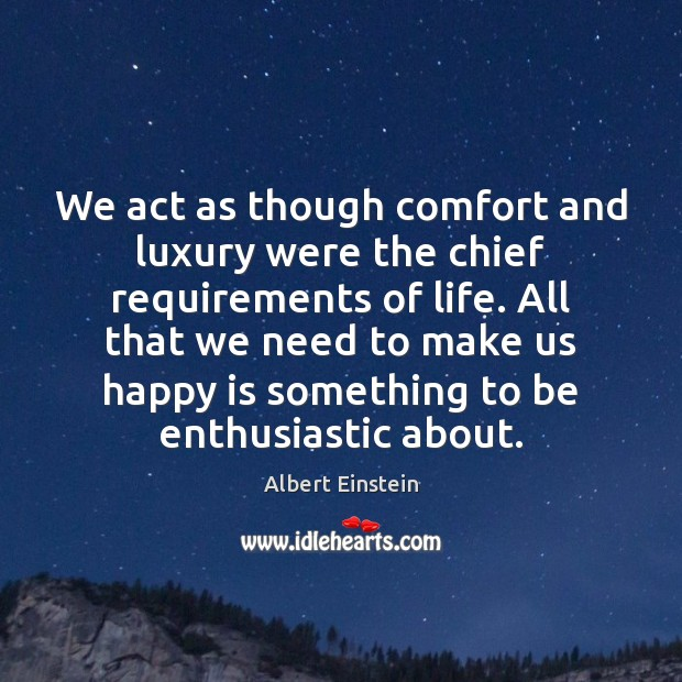 Image, We act as though comfort and luxury were the chief requirements of