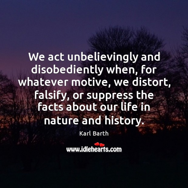 We act unbelievingly and disobediently when, for whatever motive, we distort, falsify, Image