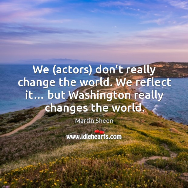 We (actors) don't really change the world. We reflect it… but washington really changes the world. Image