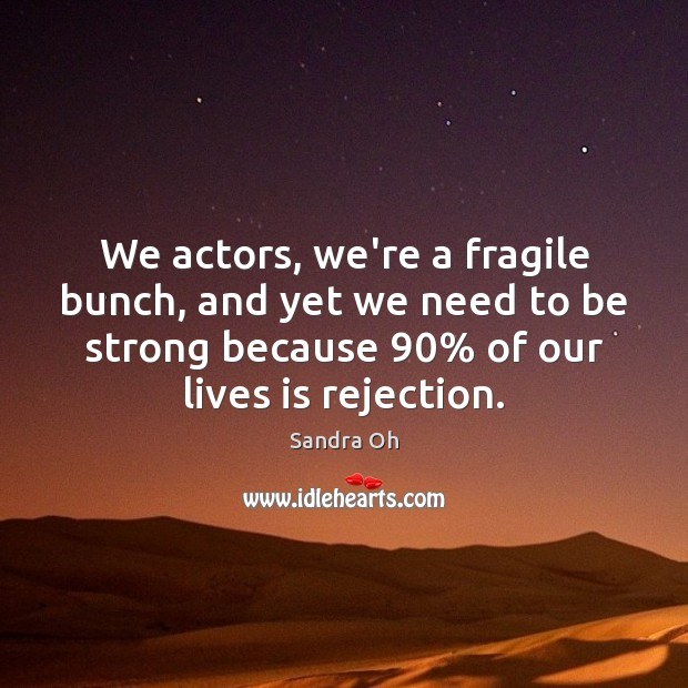 Image, We actors, we're a fragile bunch, and yet we need to be