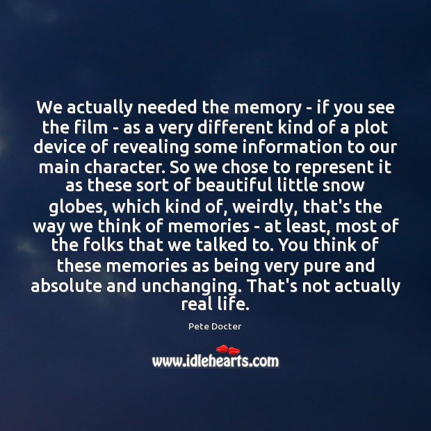 We actually needed the memory – if you see the film – Pete Docter Picture Quote