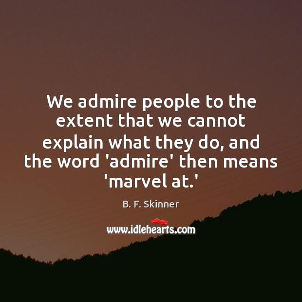 We admire people to the extent that we cannot explain what they Image