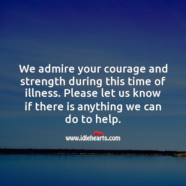 We admire your courage and strength during this time of illness. Get Well Soon Messages Image