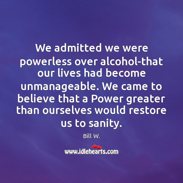 Image, We admitted we were powerless over alcohol-that our lives had become unmanageable.