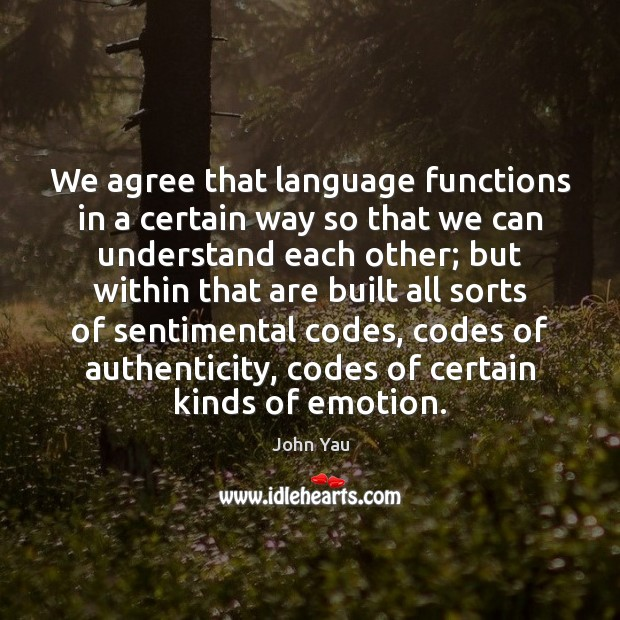 We agree that language functions in a certain way so that we Image