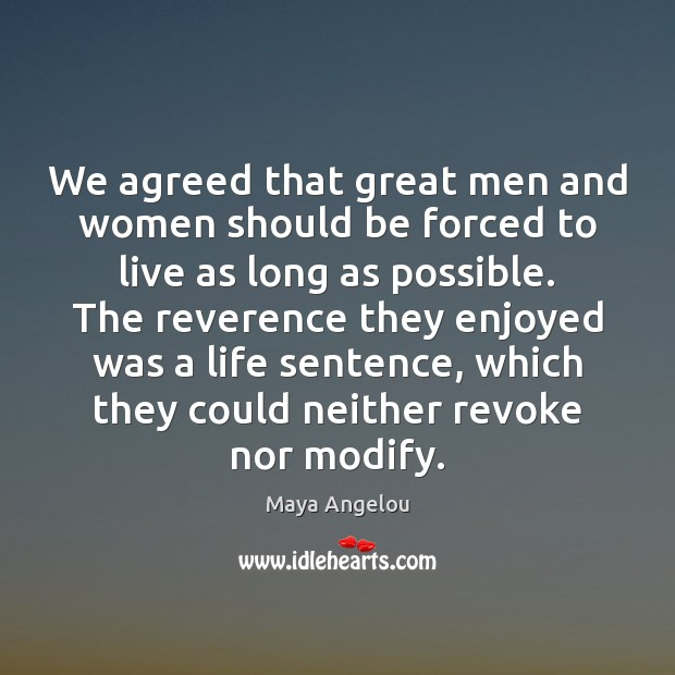 Image, We agreed that great men and women should be forced to live