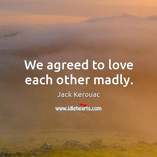 Image, We agreed to love each other madly.