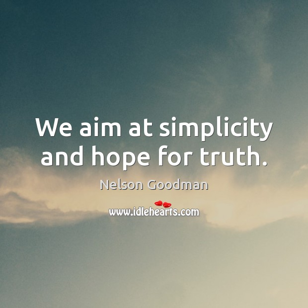 We aim at simplicity and hope for truth. Image