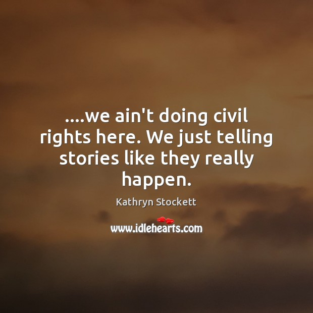 ….we ain't doing civil rights here. We just telling stories like they really happen. Image