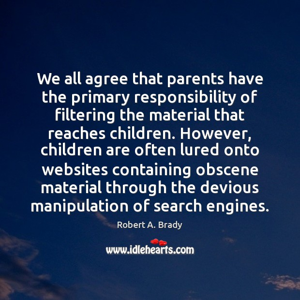 We all agree that parents have the primary responsibility of filtering the Children Quotes Image