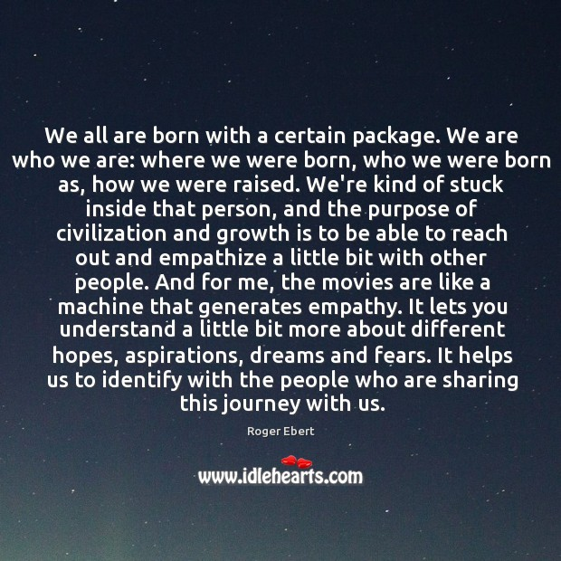 We all are born with a certain package. We are who we Image