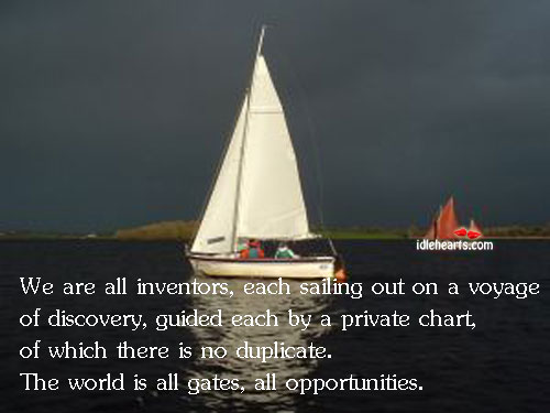 We Are All Inventors, Each Sailing Out On A…