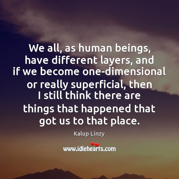 We all, as human beings, have different layers, and if we become Kalup Linzy Picture Quote