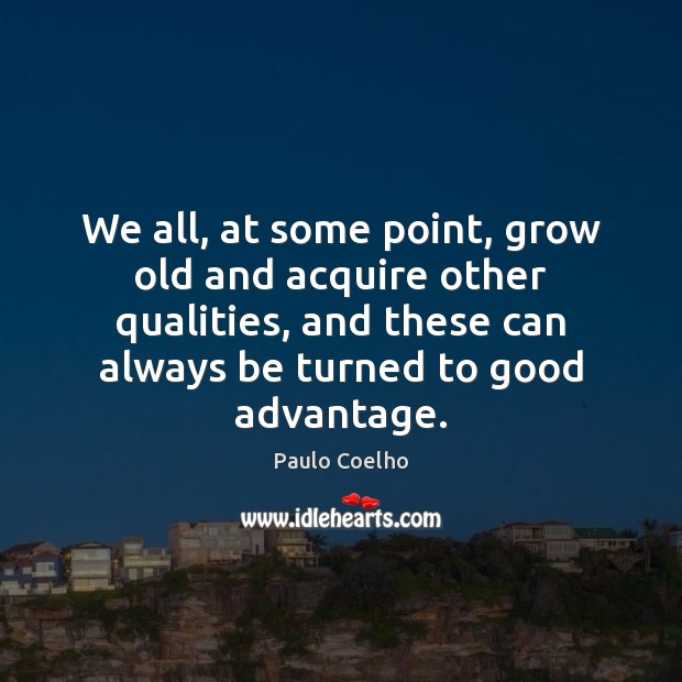 We all, at some point, grow old and acquire other qualities, and Image