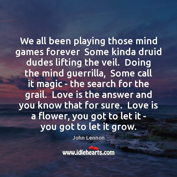 We all been playing those mind games forever  Some kinda druid dudes John Lennon Picture Quote