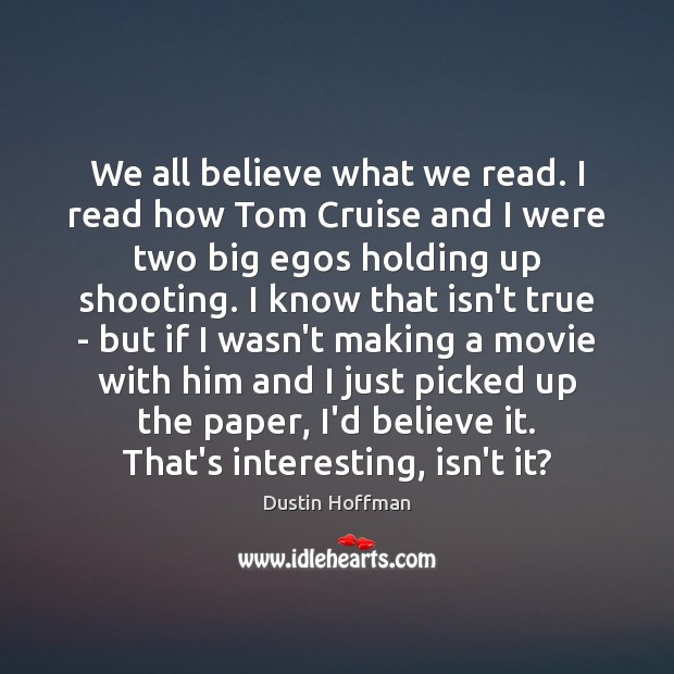 We all believe what we read. I read how Tom Cruise and Image