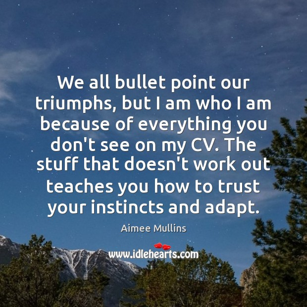 We all bullet point our triumphs, but I am who I am Image