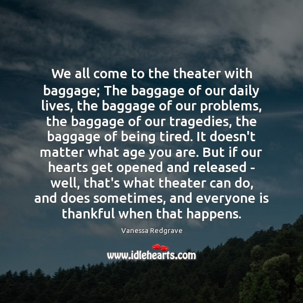 Image, We all come to the theater with baggage; The baggage of our