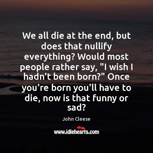 We all die at the end, but does that nullify everything? Would Image