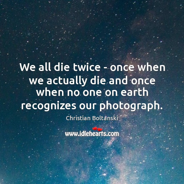 Image, We all die twice – once when we actually die and once