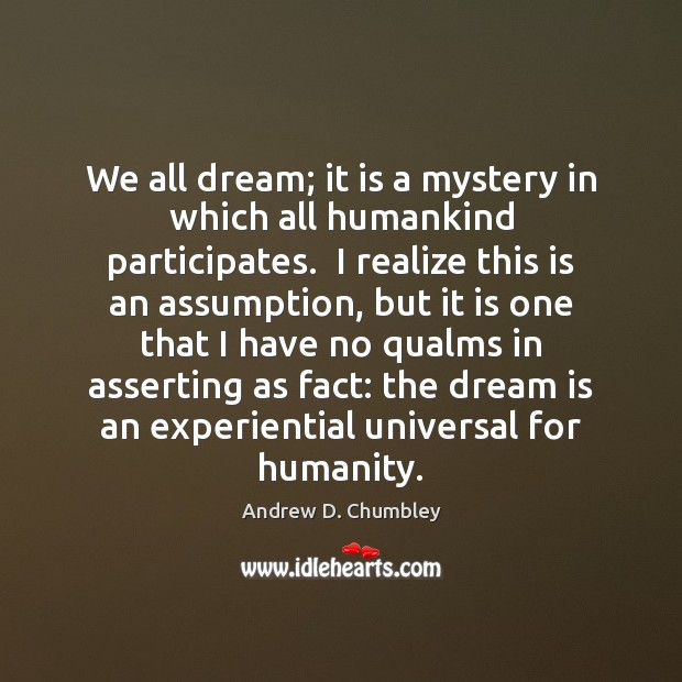 We all dream; it is a mystery in which all humankind participates. Dream Quotes Image