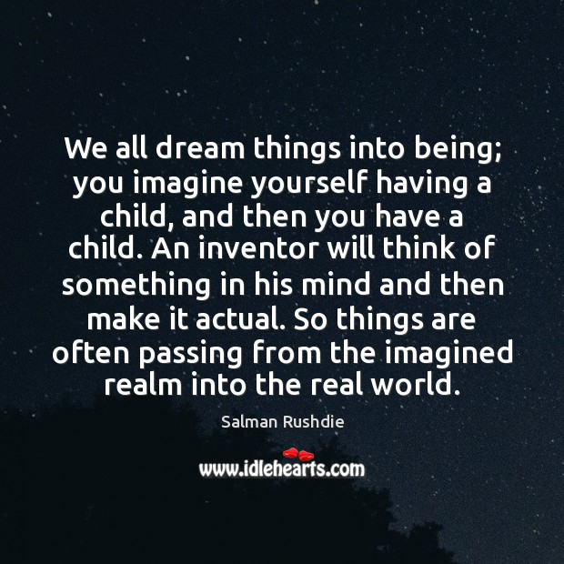 We all dream things into being; you imagine yourself having a child, Image
