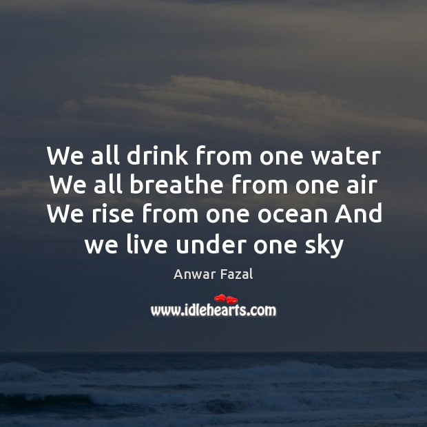 Image, We all drink from one water We all breathe from one air
