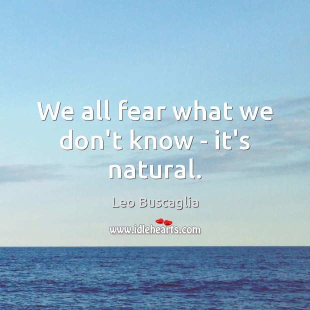 Image, We all fear what we don't know – it's natural.