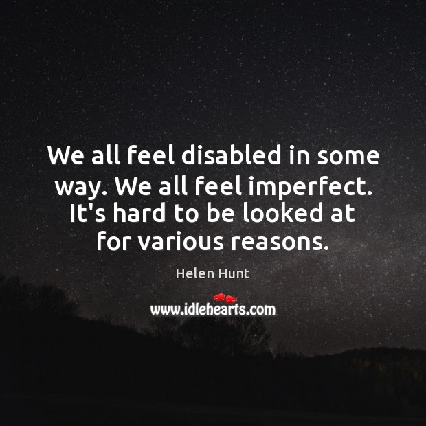 We all feel disabled in some way. We all feel imperfect. It's Image
