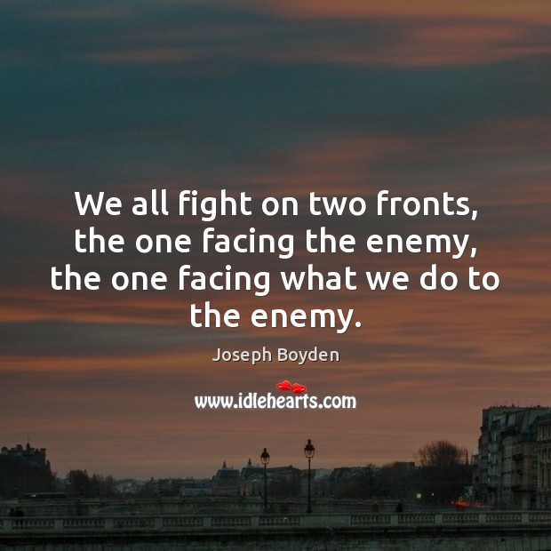 Image, We all fight on two fronts, the one facing the enemy, the
