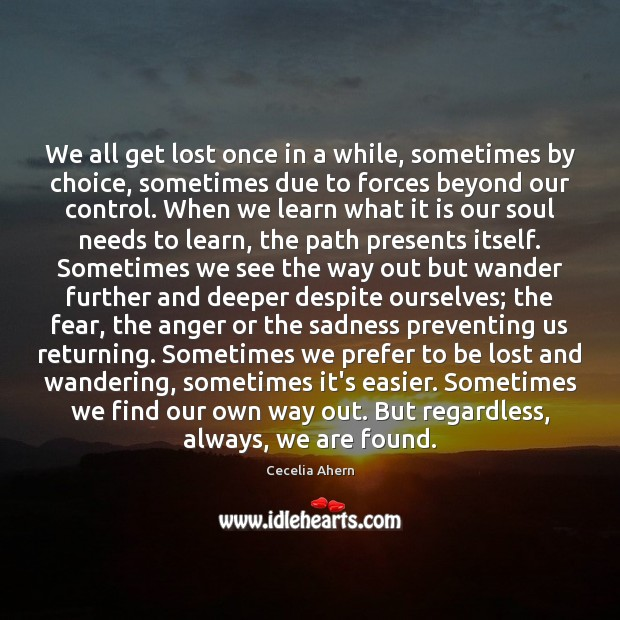 We all get lost once in a while, sometimes by choice, sometimes Cecelia Ahern Picture Quote