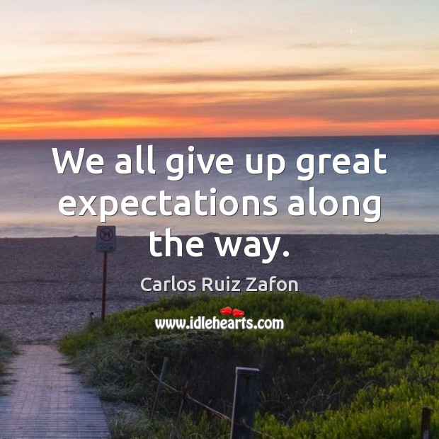 Image, We all give up great expectations along the way.