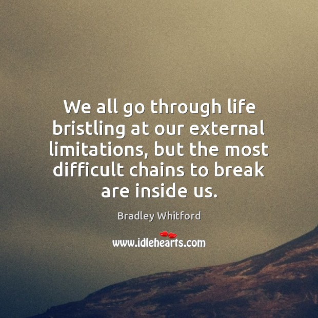 We all go through life bristling at our external limitations, but the Image