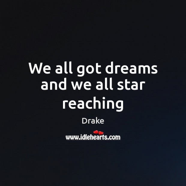We all got dreams and we all star reaching Image