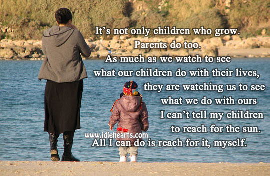 It's not only children who grow. Parents do too. Image