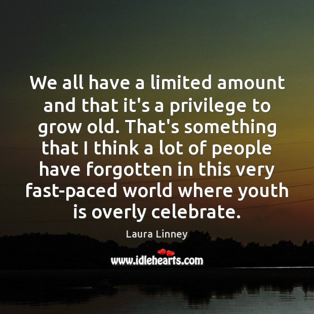 We all have a limited amount and that it's a privilege to Image