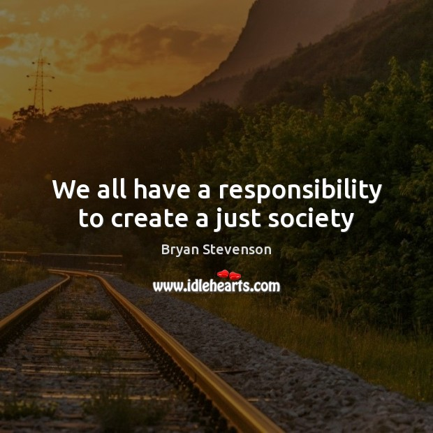 Image, We all have a responsibility to create a just society