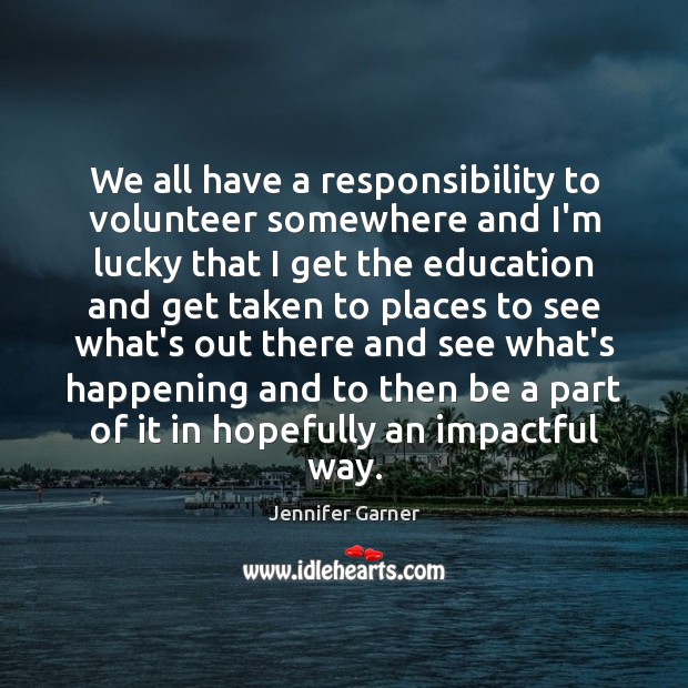 Image, We all have a responsibility to volunteer somewhere and I'm lucky that