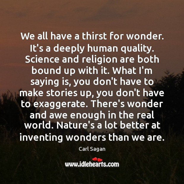 We all have a thirst for wonder. It's a deeply human quality. Image