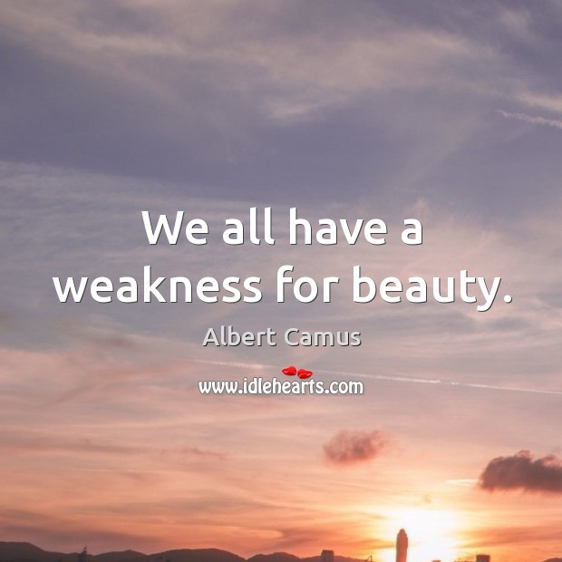 Image, We all have a weakness for beauty.
