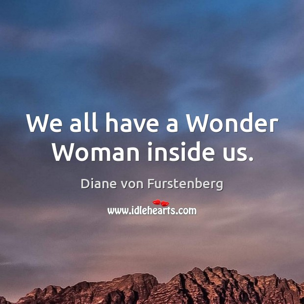 We all have a Wonder Woman inside us. Diane von Furstenberg Picture Quote