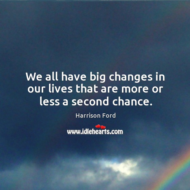 Image, We all have big changes in our lives that are more or less a second chance.