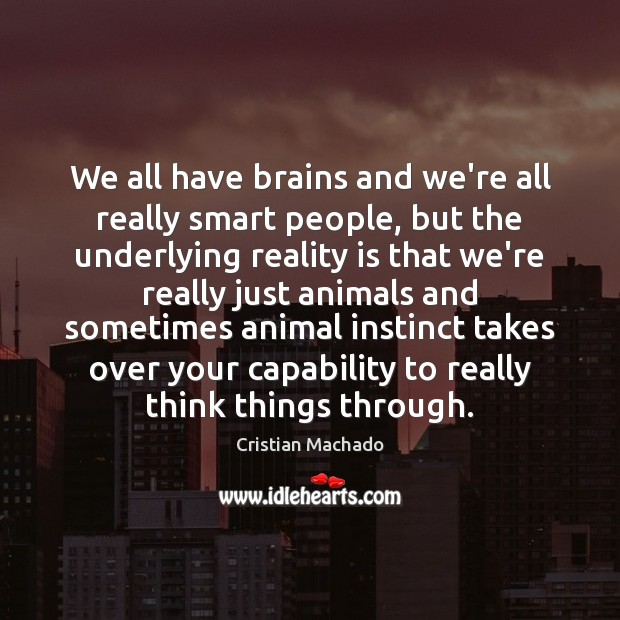 Image, We all have brains and we're all really smart people, but the