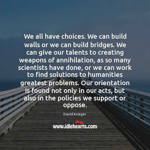 Image, We all have choices. We can build walls or we can build